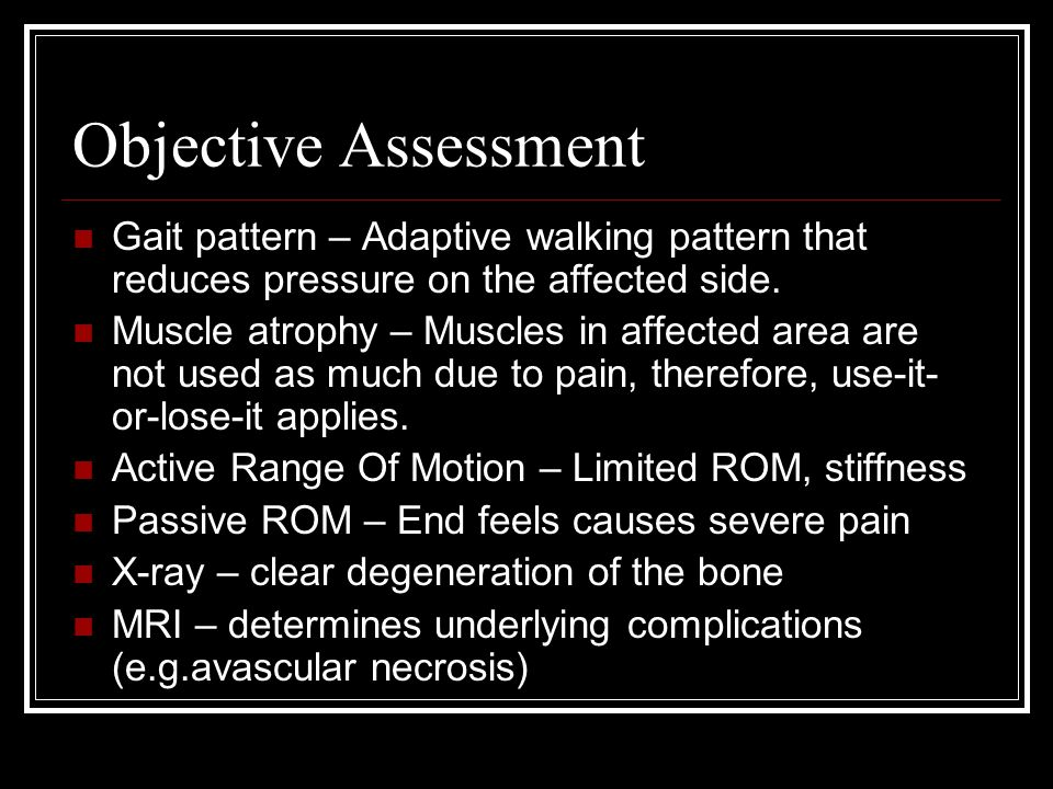 Objective Assessment Gait pattern – Adaptive walking pattern that reduces pressure on the affected side.