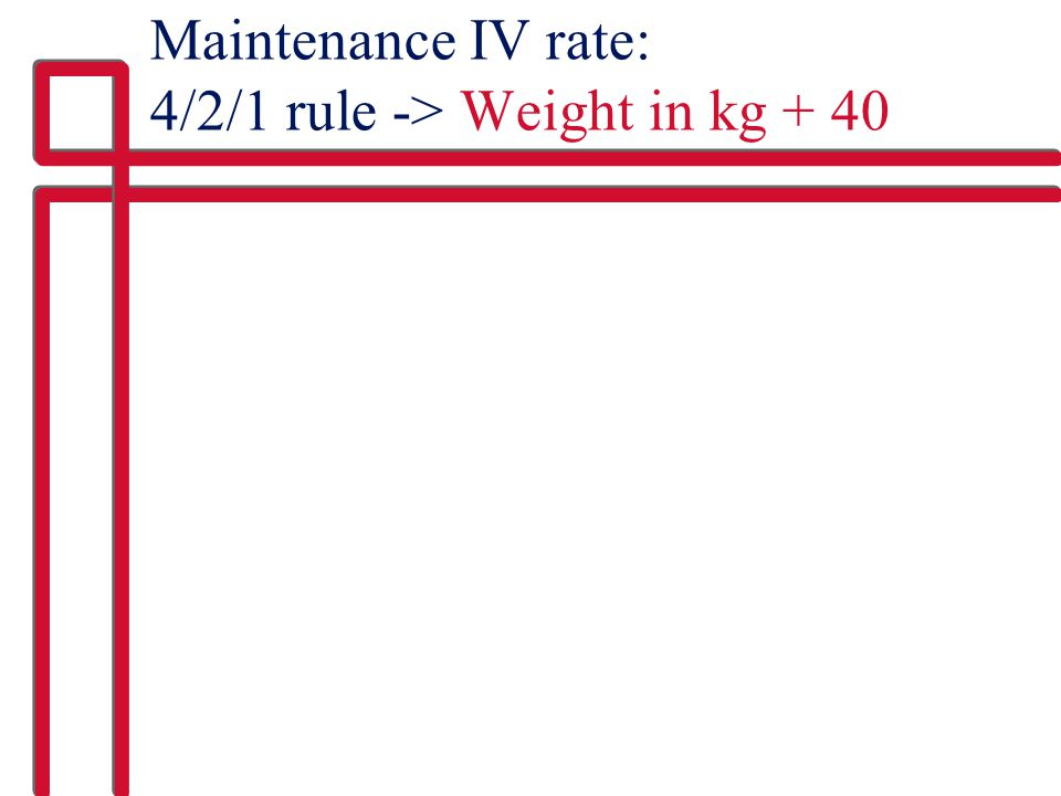 Maintenance IV rate: 4/2/1 rule -> Weight in kg + 40