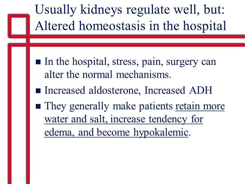 Usually kidneys regulate well, but: Altered homeostasis in the hospital