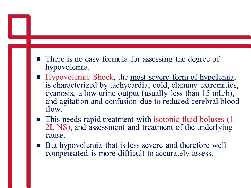 There is no easy formula for assessing the degree of hypovolemia.