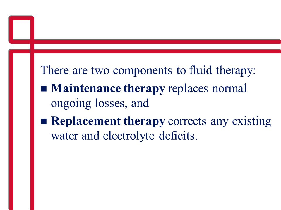 There are two components to fluid therapy: