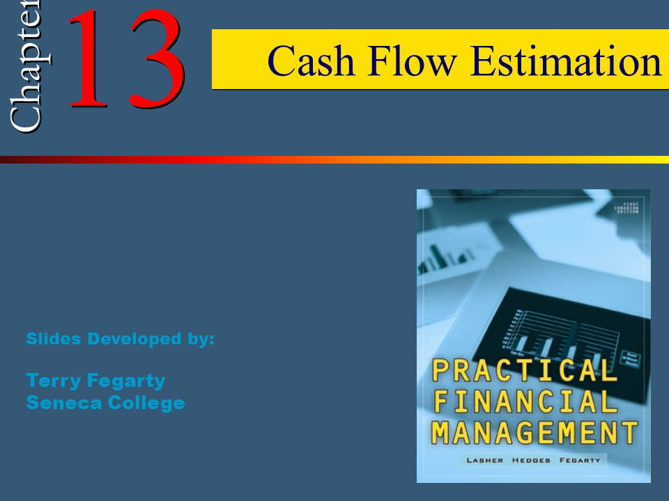 13 Chapter Cash Flow Estimation Terry Fegarty Seneca College