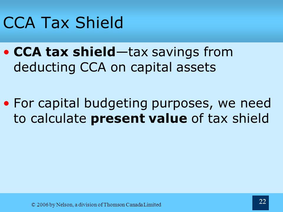CCA Tax Shield CCA tax shield—tax savings from deducting CCA on capital assets.