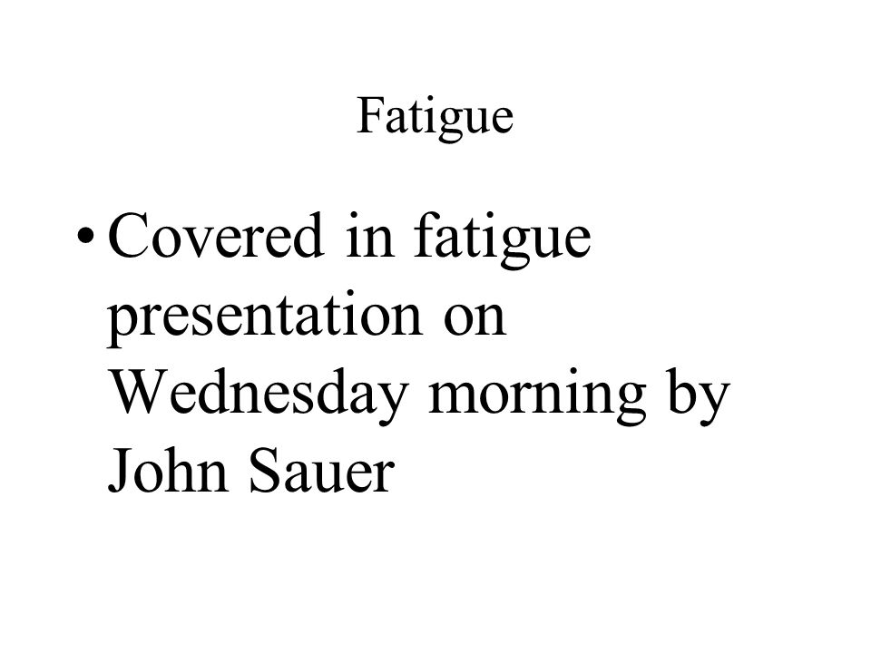 Covered in fatigue presentation on Wednesday morning by John Sauer