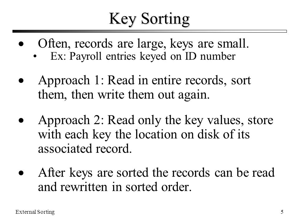 Key Sorting Often, records are large, keys are small.