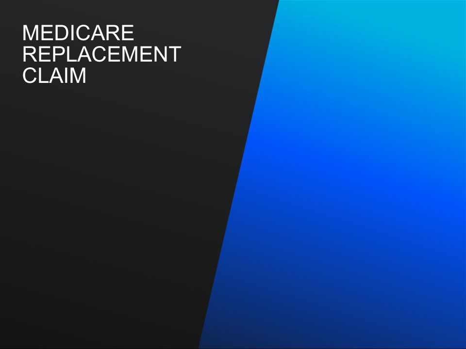 MEDICARE REPLACEMENT CLAIM