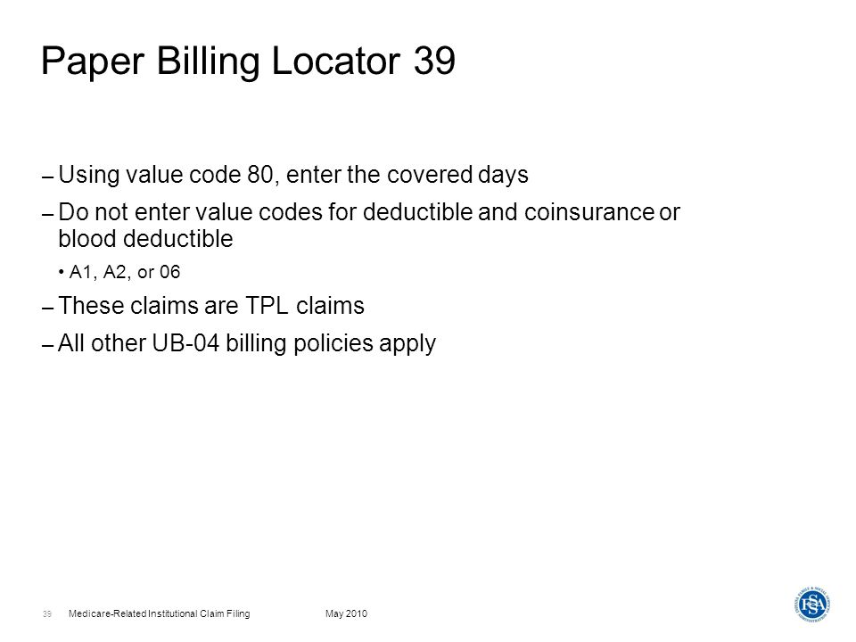 Paper Billing Locator 39 Using value code 80, enter the covered days