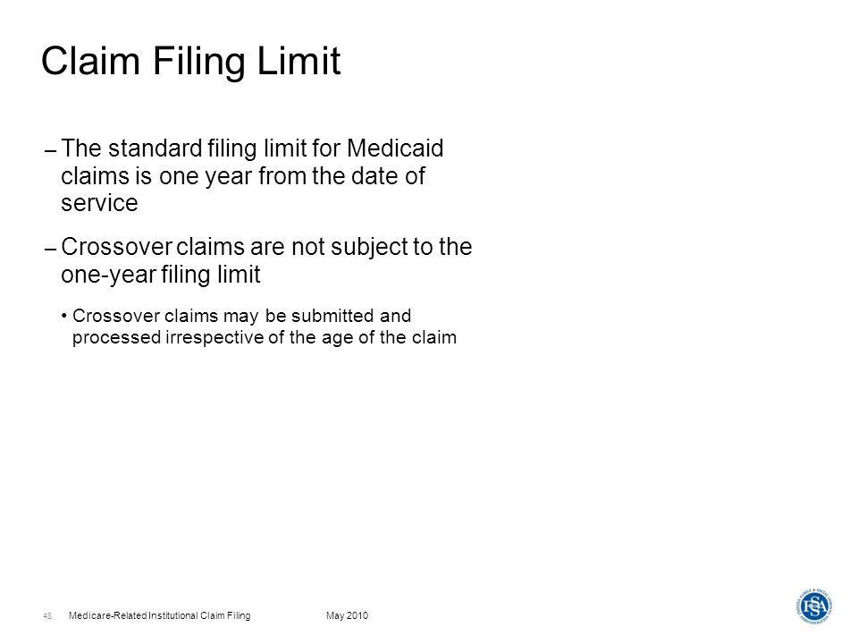 Claim Filing Limit The standard filing limit for Medicaid claims is one year from the date of service.