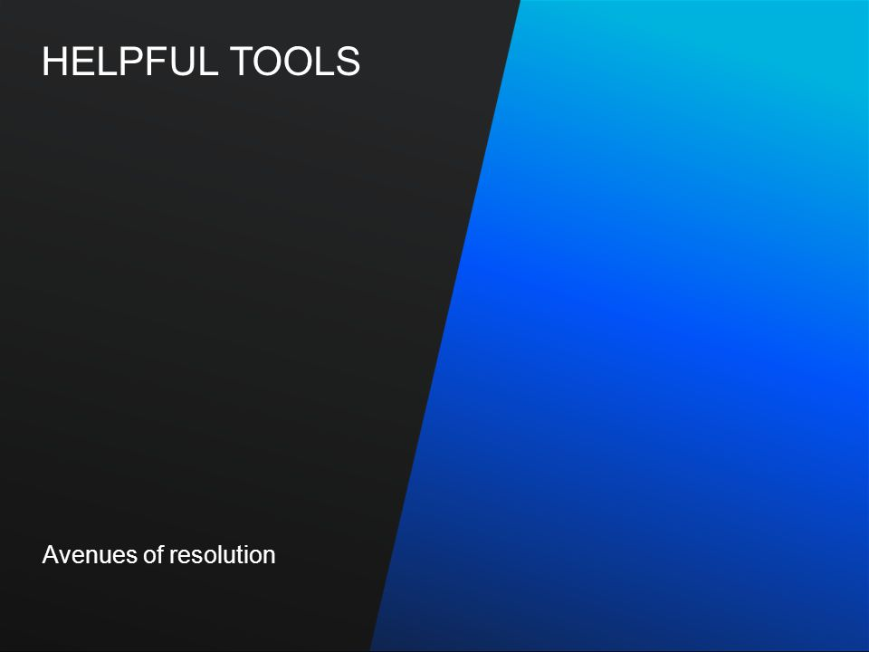HELPFUL TOOLS Avenues of resolution