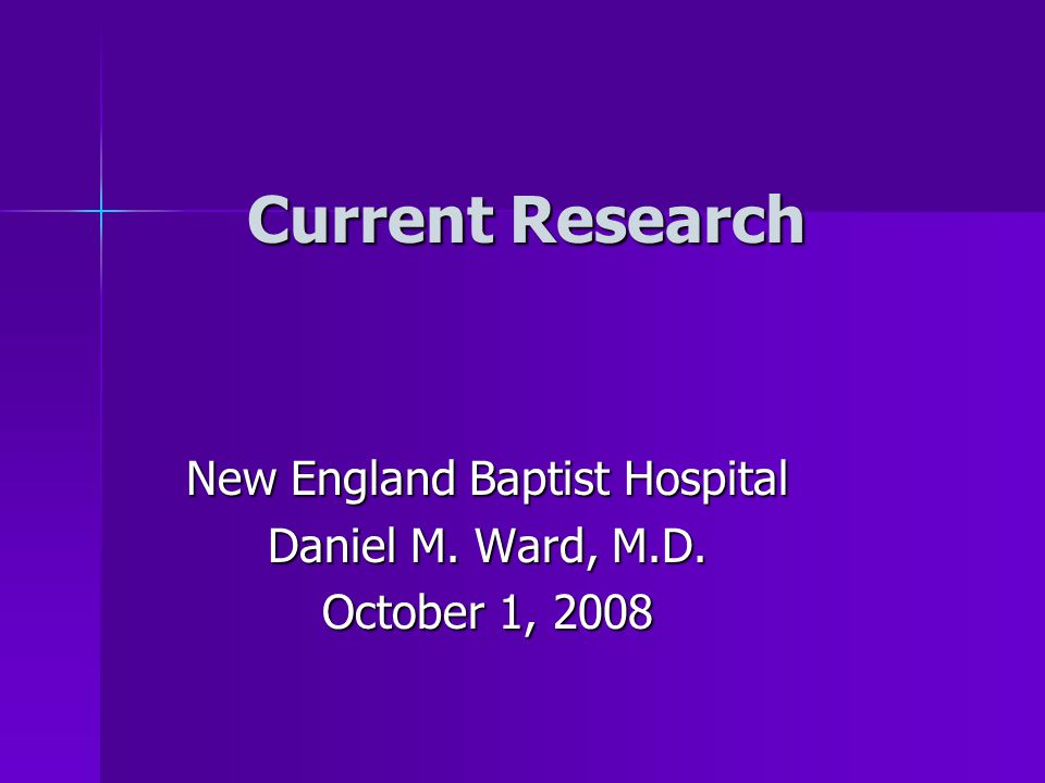New England Baptist Hospital Daniel M. Ward, M.D. October 1, 2008