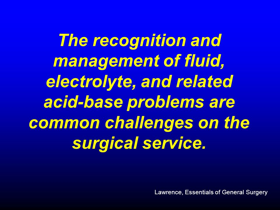 The recognition and management of fluid, electrolyte, and related acid-base problems are common challenges on the surgical service.