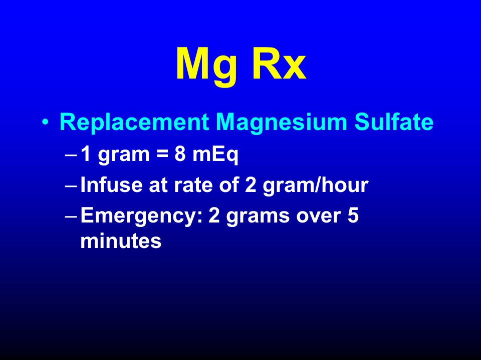Mg Rx Replacement Magnesium Sulfate 1 gram = 8 mEq