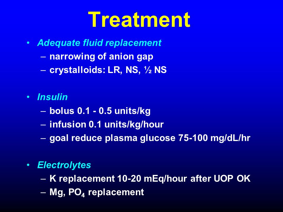 Treatment Adequate fluid replacement narrowing of anion gap