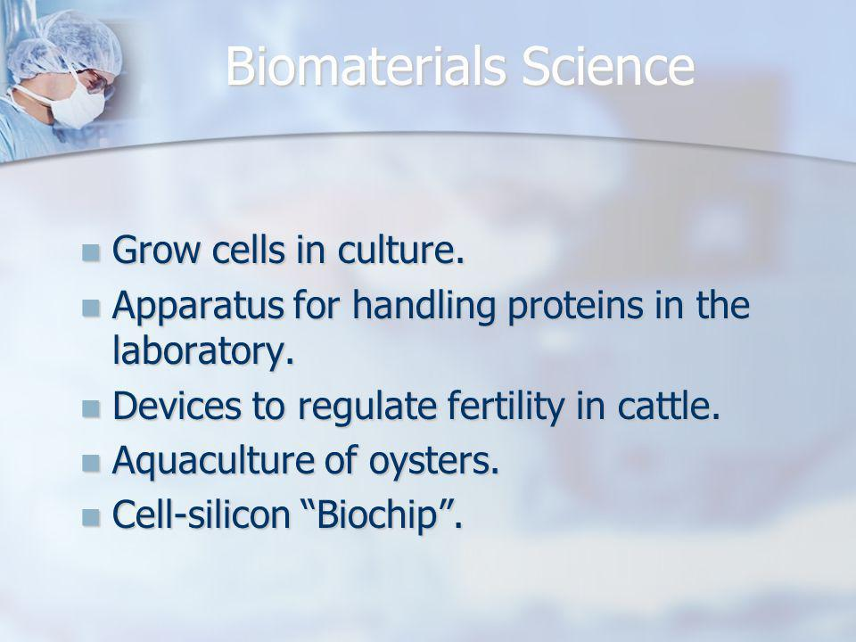 Biomaterials Science Grow cells in culture.