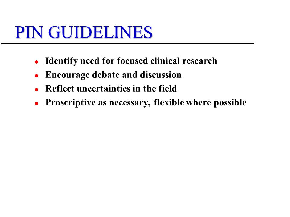 PIN GUIDELINES Identify need for focused clinical research