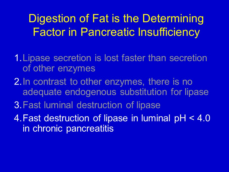Digestion of Fat is the Determining Factor in Pancreatic Insufficiency