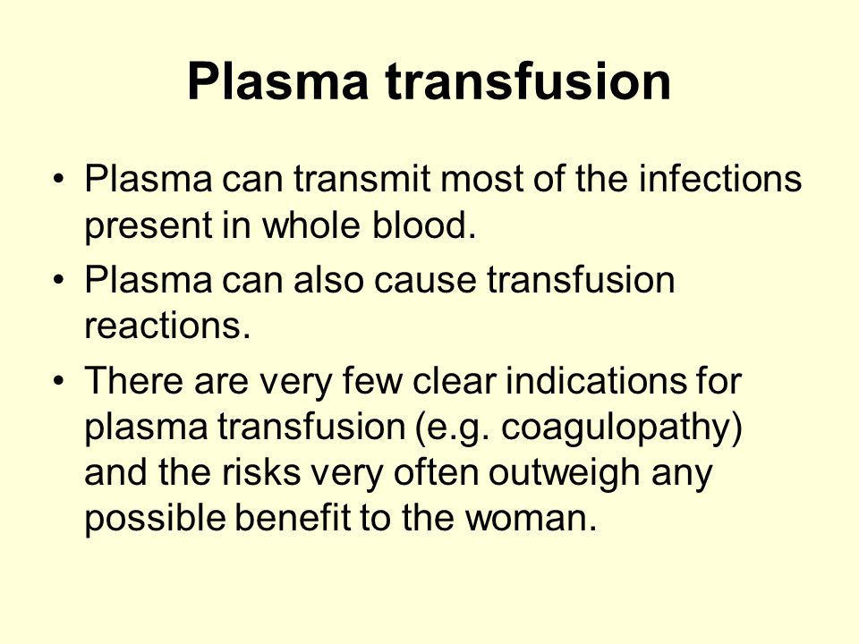 Plasma transfusion Plasma can transmit most of the infections present in whole blood. Plasma can also cause transfusion reactions.