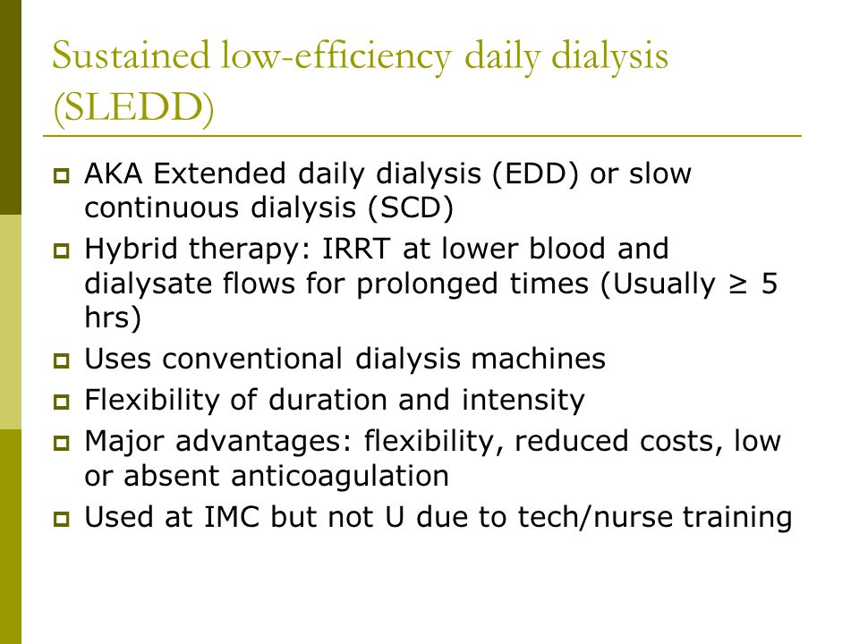 Sustained low-efficiency daily dialysis (SLEDD)