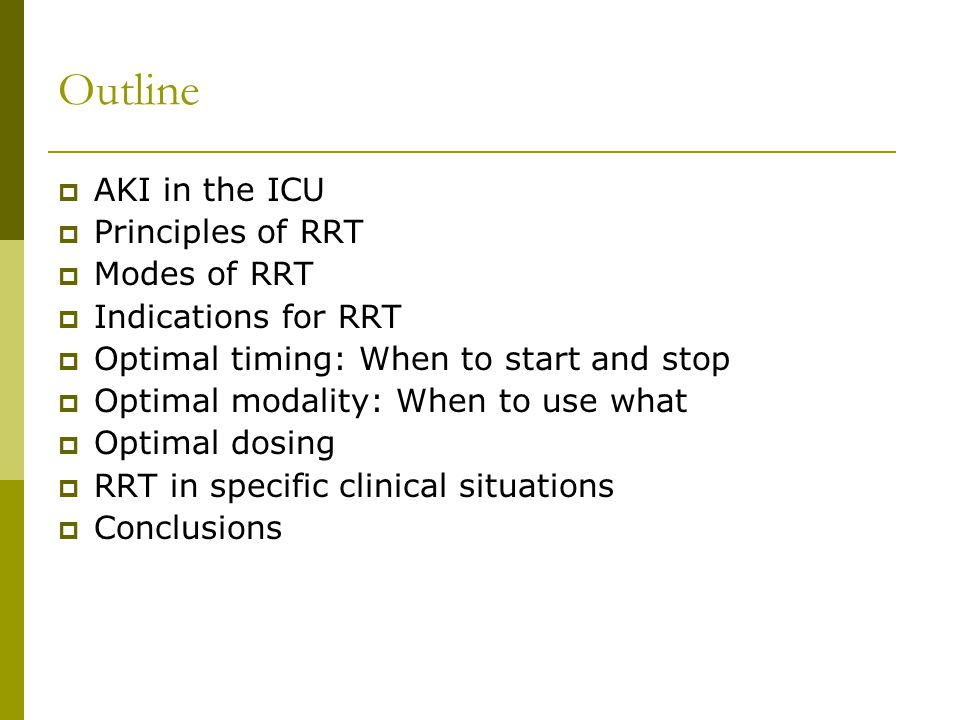 Outline AKI in the ICU Principles of RRT Modes of RRT