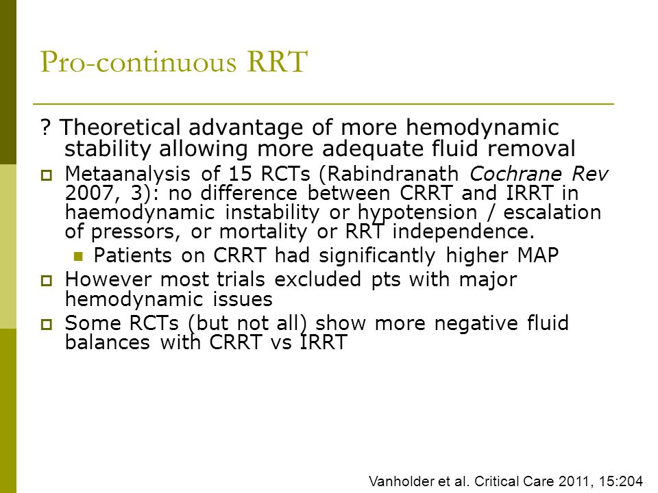Pro-continuous RRT Theoretical advantage of more hemodynamic stability allowing more adequate fluid removal.