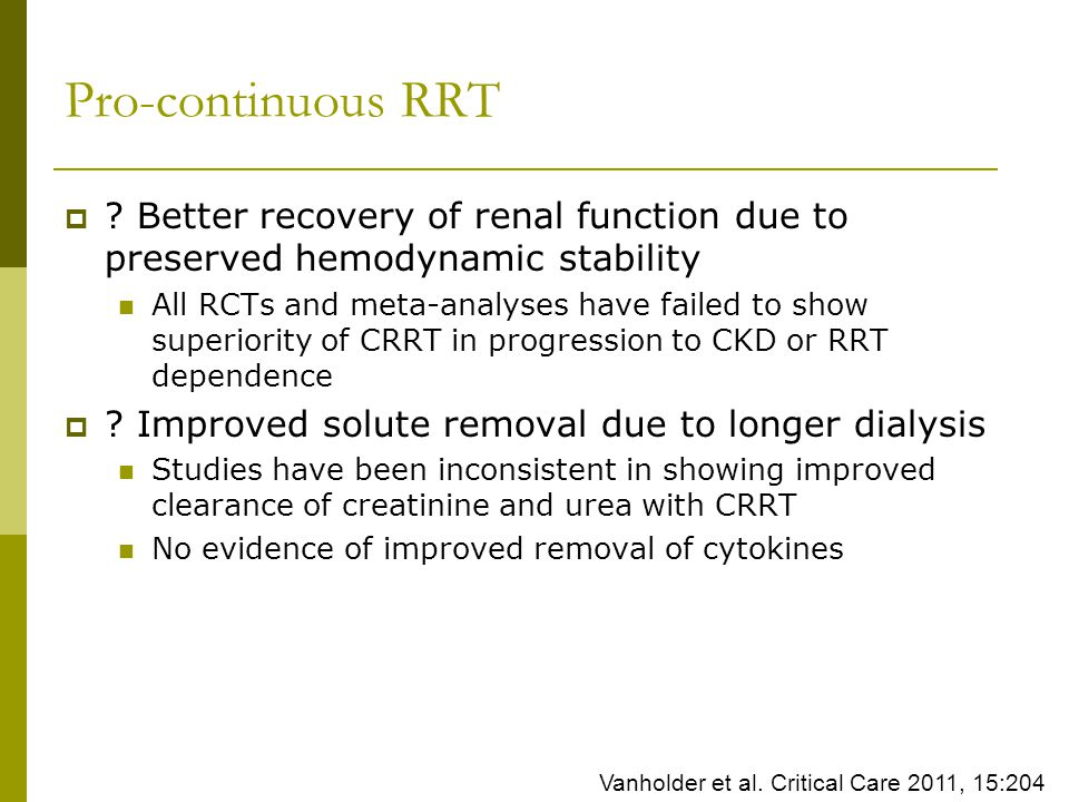 Pro-continuous RRT Better recovery of renal function due to preserved hemodynamic stability.