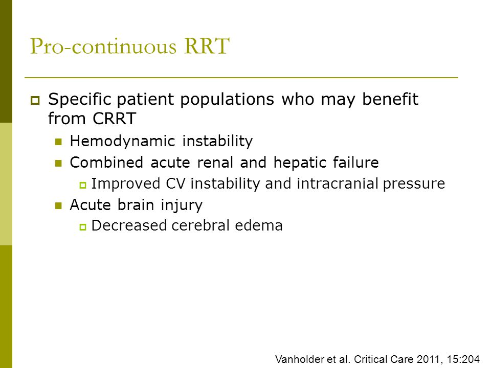 Pro-continuous RRT Specific patient populations who may benefit from CRRT. Hemodynamic instability.