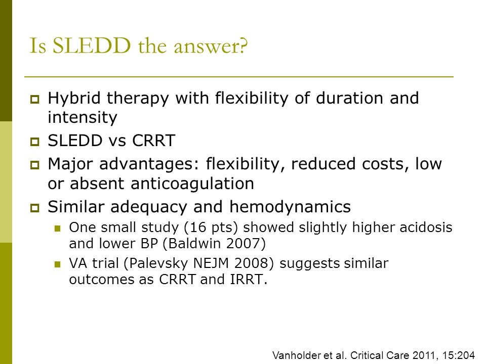 Is SLEDD the answer Hybrid therapy with flexibility of duration and intensity. SLEDD vs CRRT.