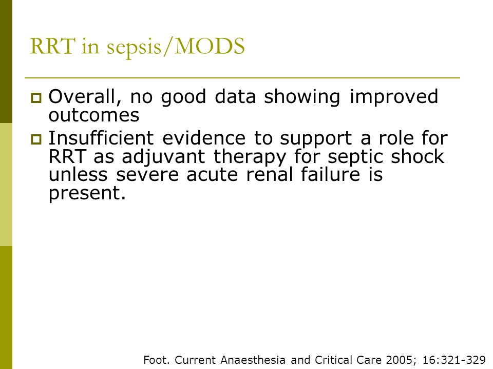 RRT in sepsis/MODS Overall, no good data showing improved outcomes