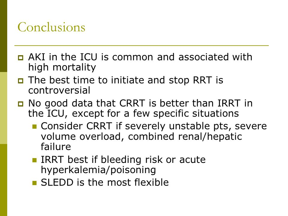 Conclusions AKI in the ICU is common and associated with high mortality. The best time to initiate and stop RRT is controversial.
