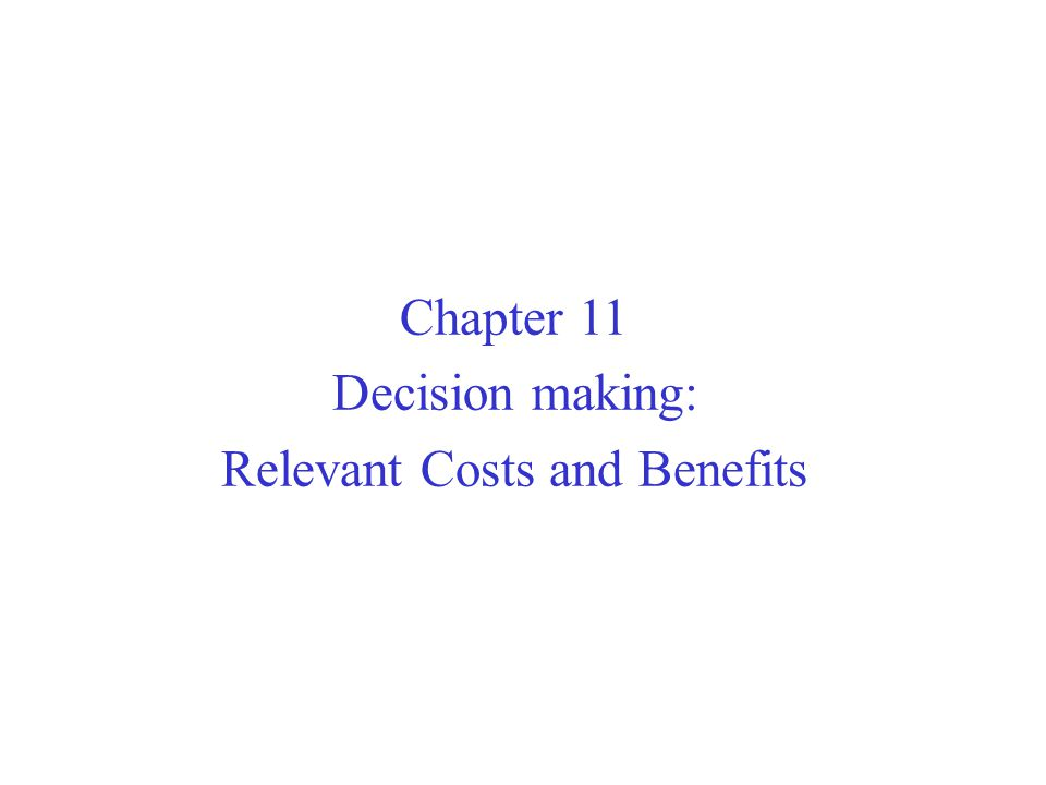 Relevant Costs and Benefits