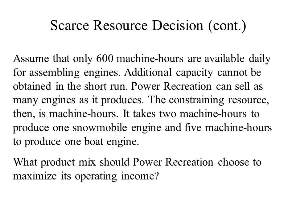 Scarce Resource Decision (cont.)