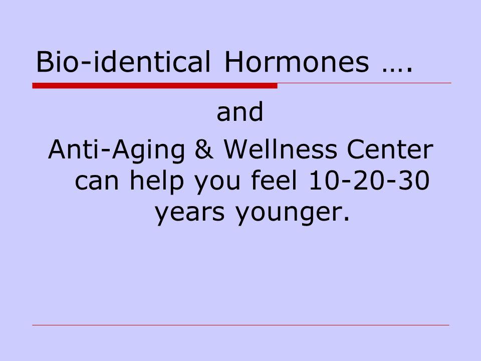 Bio-identical Hormones ….