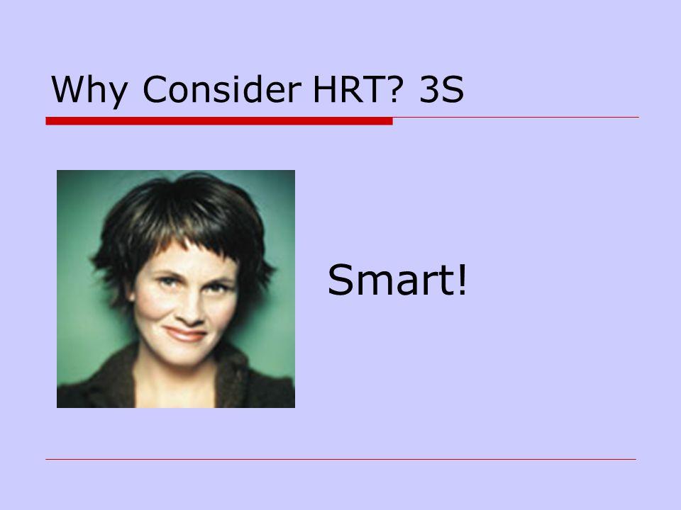 Why Consider HRT 3S Smart!