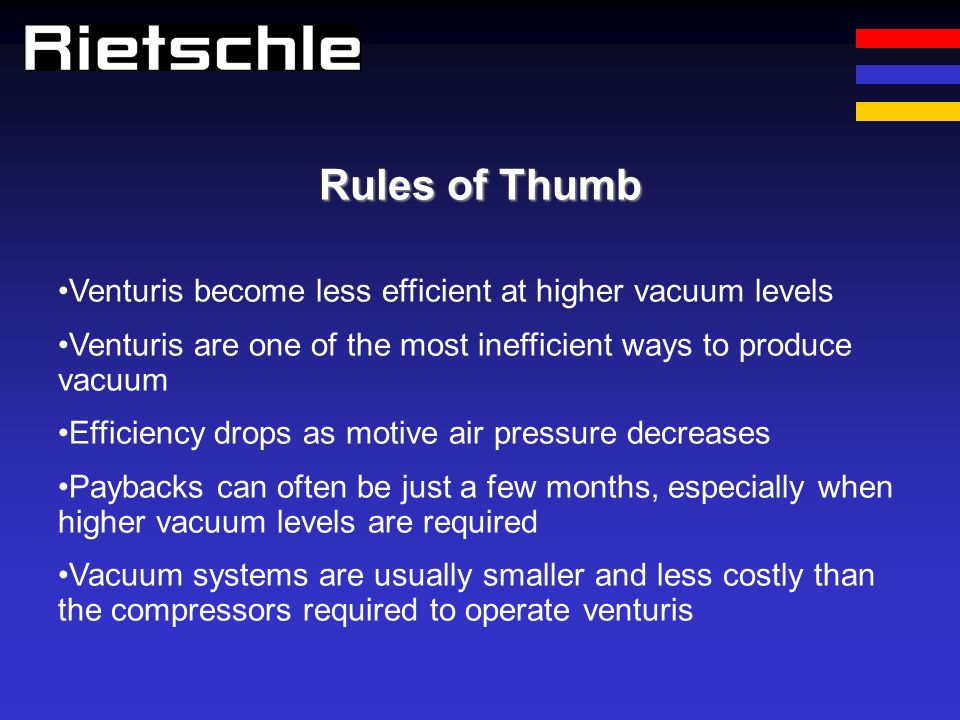 Rules of Thumb Venturis become less efficient at higher vacuum levels