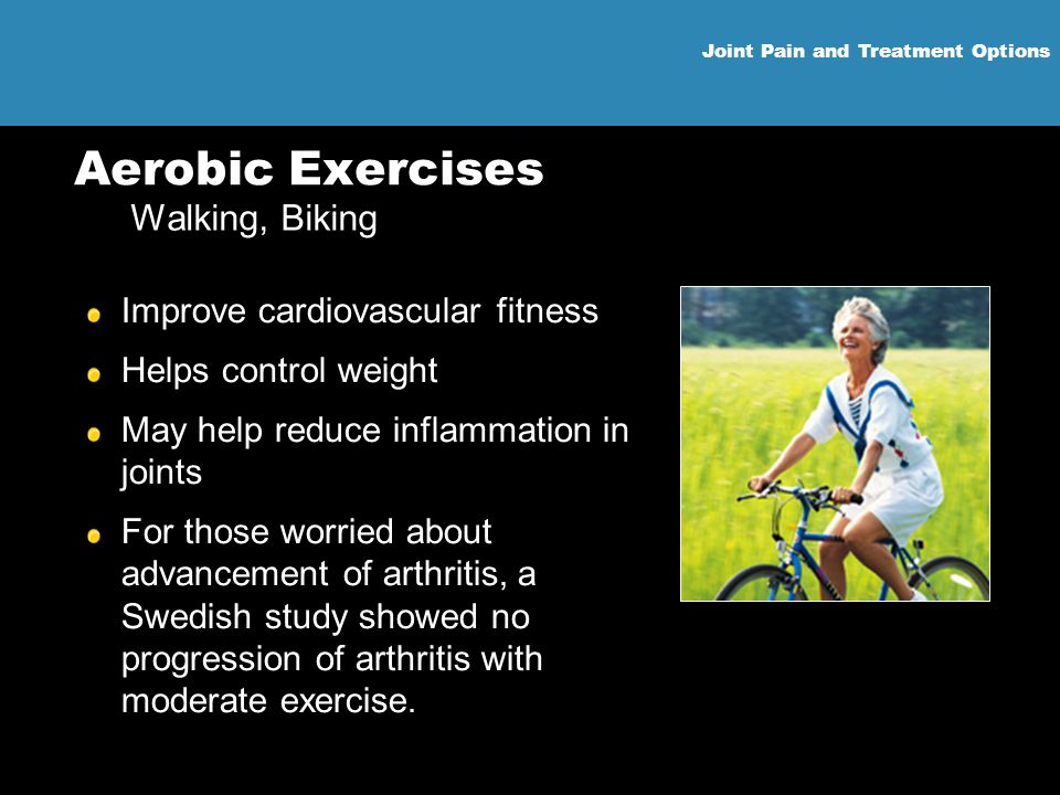 Aerobic Exercises Walking, Biking Improve cardiovascular fitness