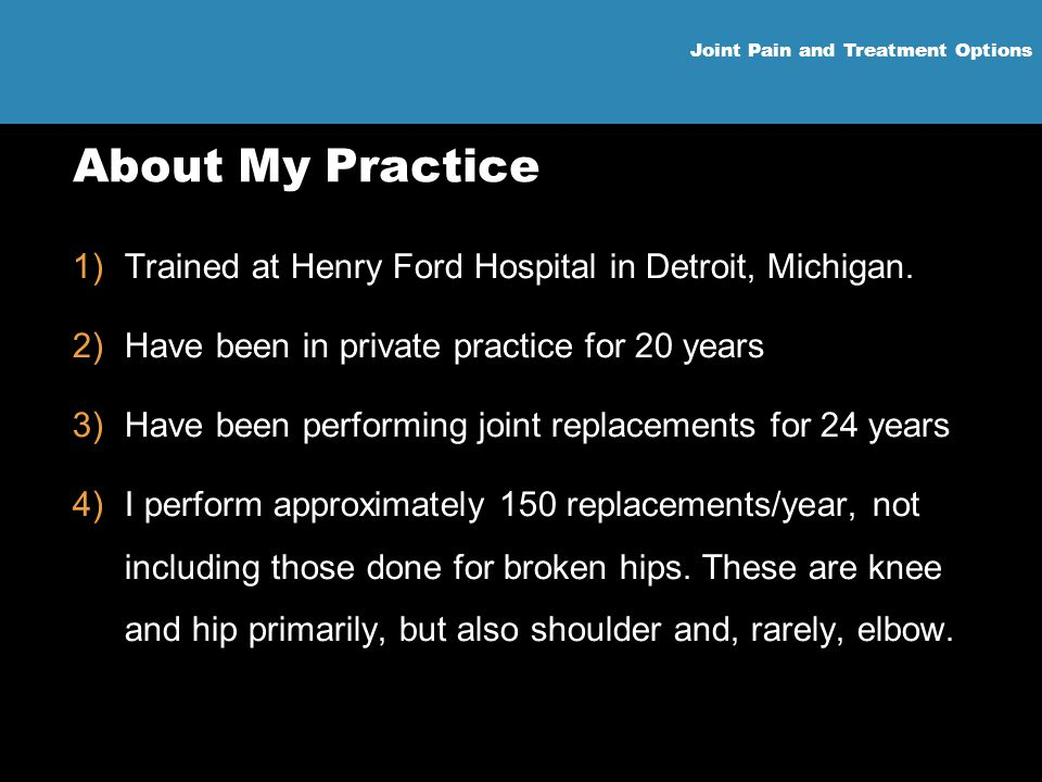 About My Practice Trained at Henry Ford Hospital in Detroit, Michigan.