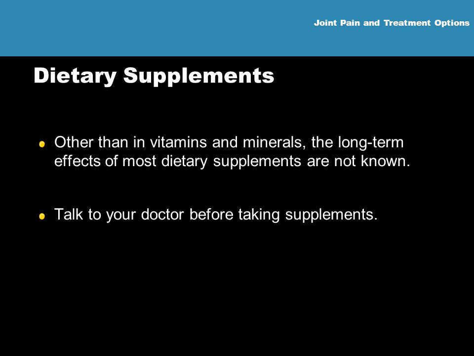 Dietary Supplements Other than in vitamins and minerals, the long-term effects of most dietary supplements are not known.