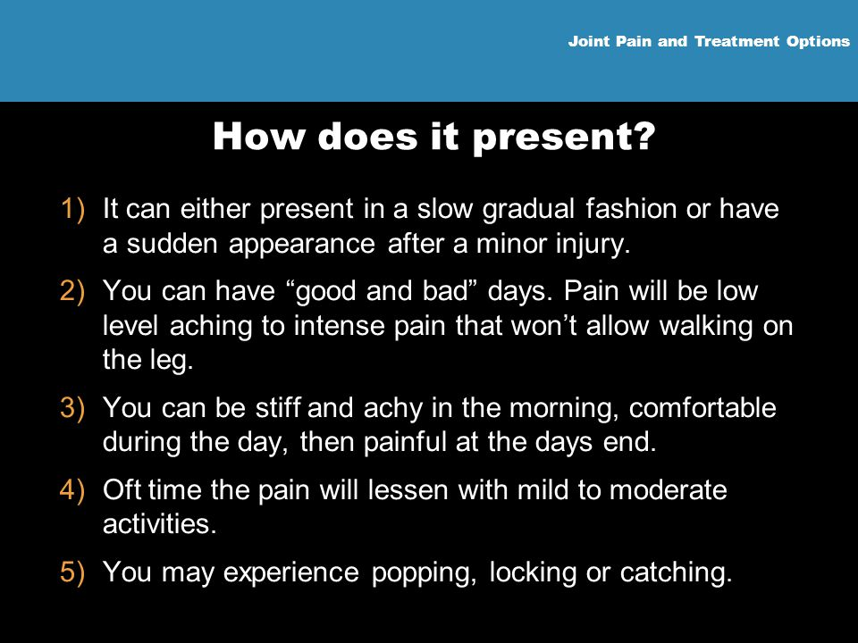 How does it present It can either present in a slow gradual fashion or have a sudden appearance after a minor injury.