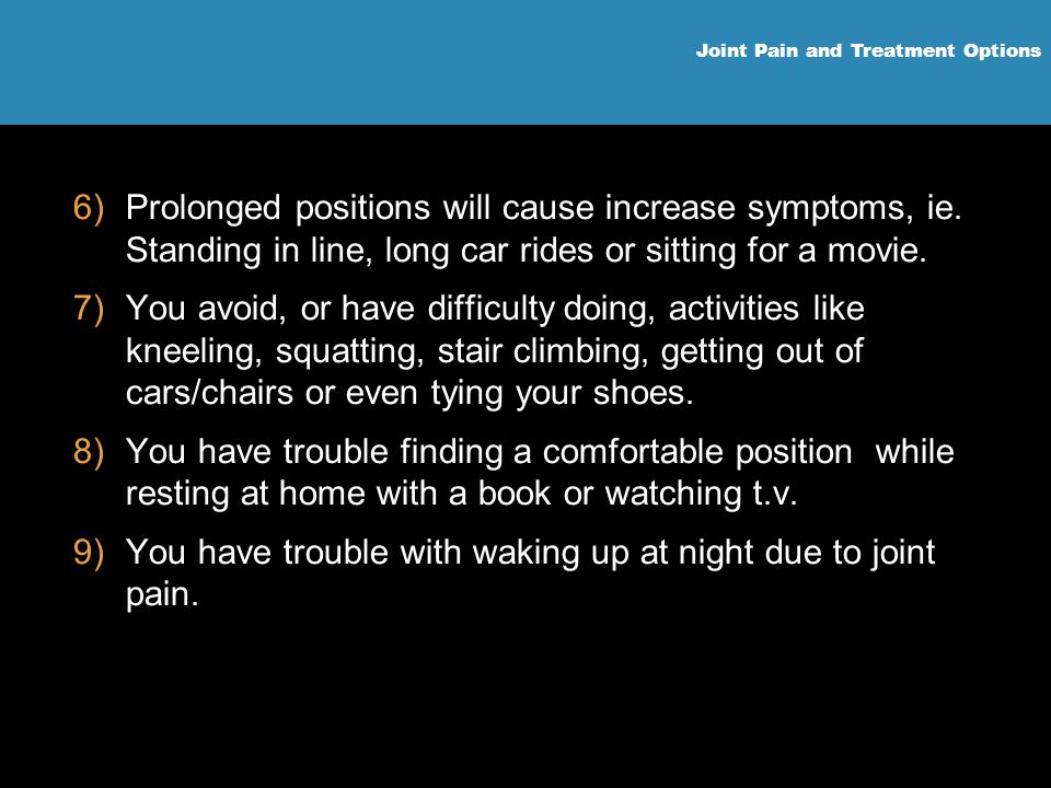 Prolonged positions will cause increase symptoms, ie
