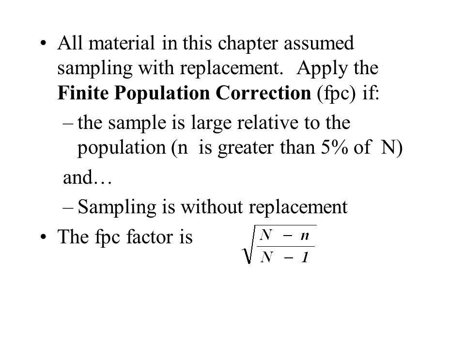 All material in this chapter assumed sampling with replacement