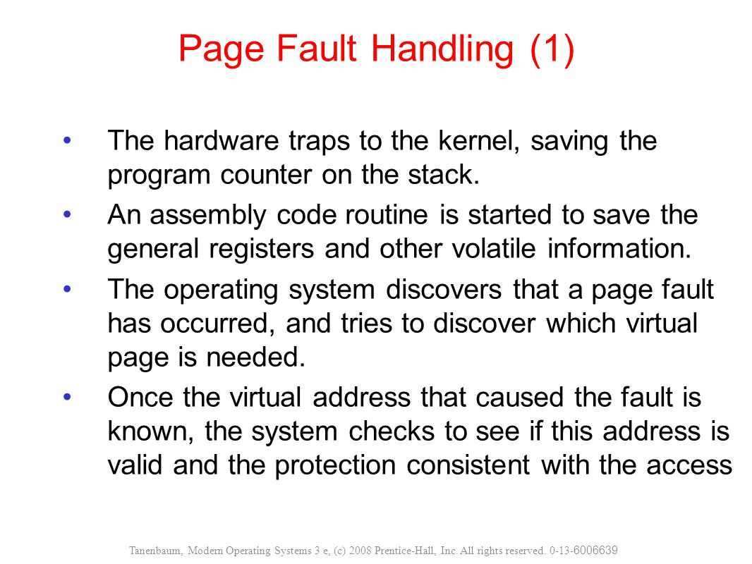 Page Fault Handling (1) The hardware traps to the kernel, saving the program counter on the stack.