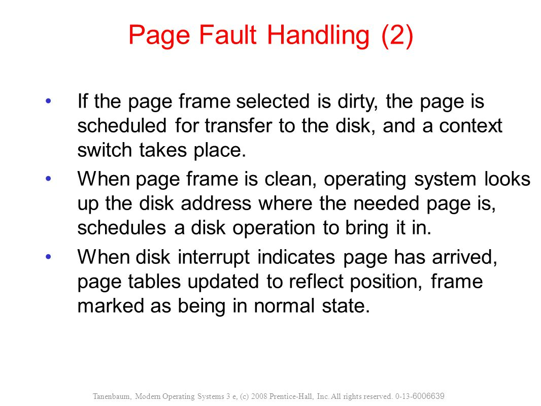 Page Fault Handling (2) If the page frame selected is dirty, the page is scheduled for transfer to the disk, and a context switch takes place.