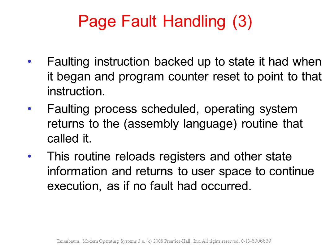 Page Fault Handling (3) Faulting instruction backed up to state it had when it began and program counter reset to point to that instruction.