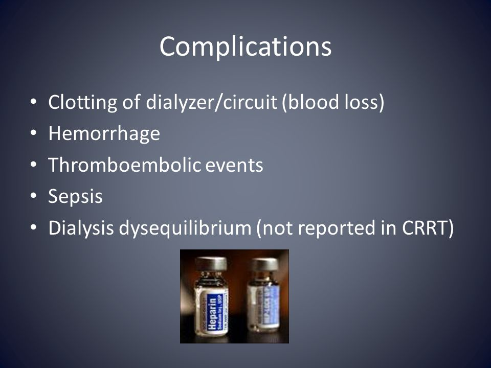 Complications Clotting of dialyzer/circuit (blood loss) Hemorrhage