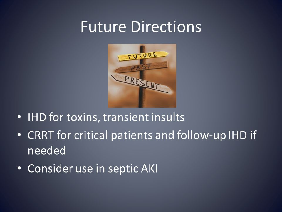 Future Directions IHD for toxins, transient insults