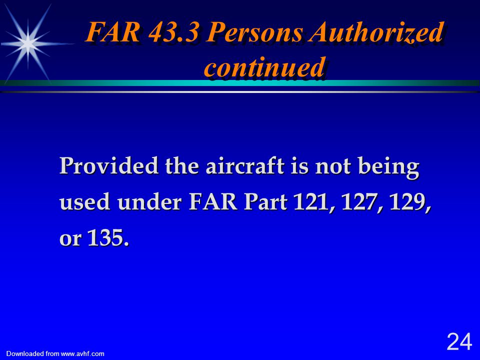 FAR 43.3 Persons Authorized continued