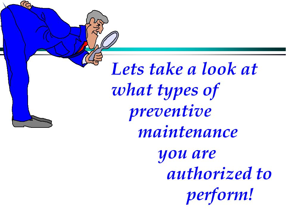 Lets take a look at what types of. preventive. maintenance. you are