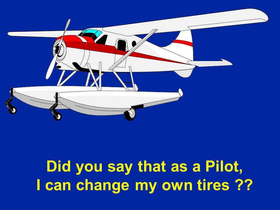 Did you say that as a Pilot, I can change my own tires