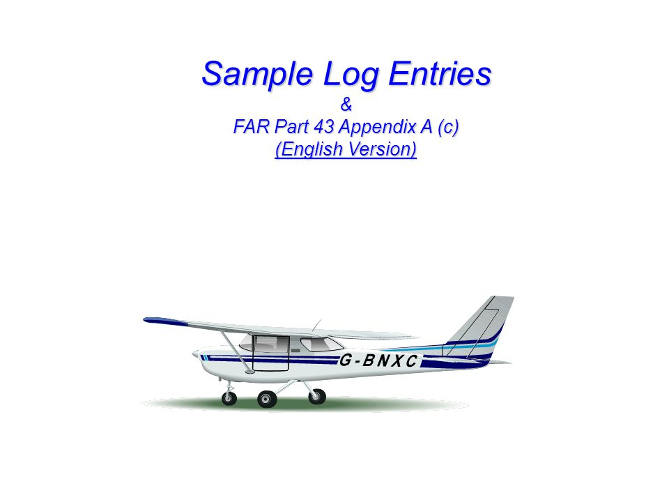 Sample Log Entries & FAR Part 43 Appendix A (c) (English Version)