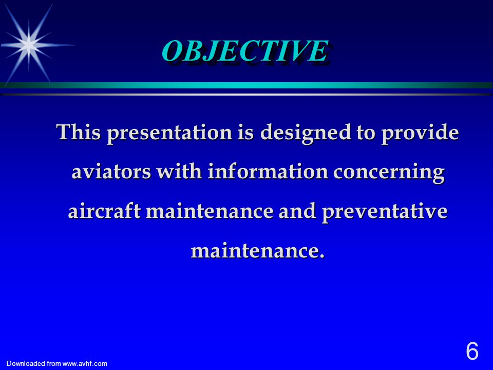 OBJECTIVE This presentation is designed to provide aviators with information concerning aircraft maintenance and preventative maintenance.